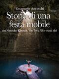Storia di una festa mobile: con Nietzsche, Kerouac, Von Trier, Alice e tanti altri (Libro)