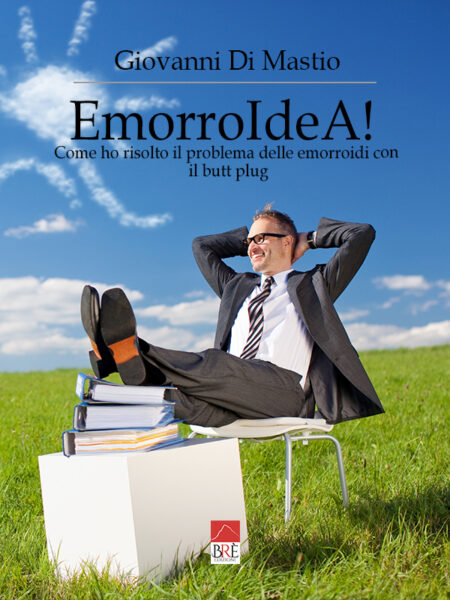EmorroIdeA!: Come ho risolto il problema delle emorroidi con il butt plug (Libro)